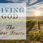 Weekly Wisdom: Giving God the First Fruits