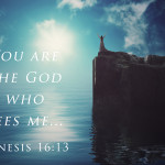 Weekly Wisdom: He is the God Who Sees Me